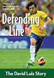 Defending the Line: The David Luiz Story (ZonderKidz Biography)