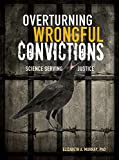 Overturning Wrongful Convictions: Science Serving Justice (Nonfiction - Young Adult)