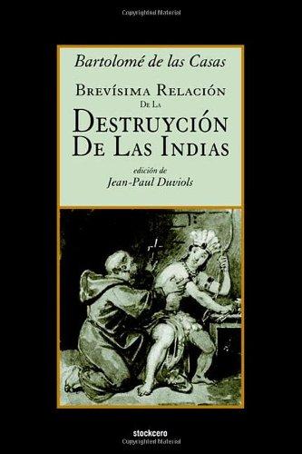 Brevísima relación de la destruyción de las Indias (Spanish Edition)