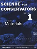 The Science For Conservators Series: Volume 1: An Introduction to Materials (Heritage: Care-Preservation-Management)