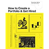 How to Create a Portfolio & Get Hired: A Guide for Graphic Designers and Illustrators (Portfolio Skills)by Fig Taylor