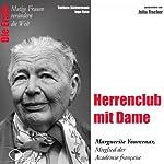 Herrenclub mit Dame: Marguerite Yourcenar (Mutige Frauen verändern die Welt) | Barbara Sichtermann,Ingo Rose