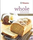Vitamix. Whole Grains Cookbook 50 Recipes
