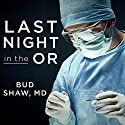 Last Night in the OR: A Transplant Surgeon's Odyssey (       UNABRIDGED) by Bud Shaw Narrated by Jonathan Yen