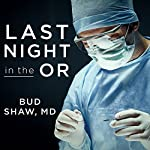 Last Night in the OR: A Transplant Surgeon's Odyssey | Bud Shaw