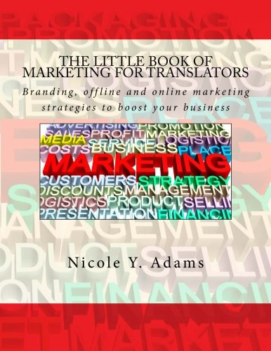 The Little Book of Marketing for Translators: Branding, offline and online marketing strategies to boost your business (The Little Books for Translators Series)