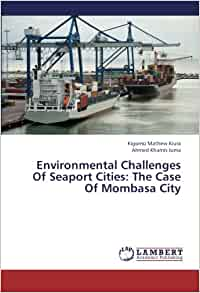 Environmental Challenges Of Seaport Cities: The Case Of Mombasa City