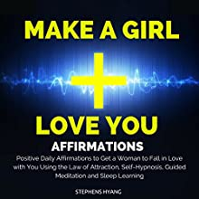 Make a Girl Love You Affirmations: Positive Daily Affirmations to Get a Woman to Fall in Love with You Using the Law of Attraction, Self-Hypnosis, Guided Meditation and Sleep Learning  by Stephens Hyang Narrated by Dan McGowan