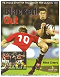 Mick Cleary Blacked Out: The Inside Story of the Lions in New Zealand 2005