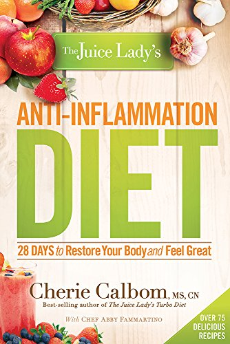 The Juice Lady's Anti-Inflammation Diet: 28 Days to Restore Your Body and Feel Great by Cherie Calbom  MS  CN
