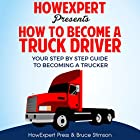 How to Become a Truck Driver: Your Step-By-Step Guide to Becoming a Trucker Hörbuch von  HowExpert Press, Bruce Stimson Gesprochen von: Rick Baverstock
