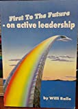 img - for First to the Future - On Active Leadership book / textbook / text book