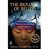 The Biology of Belief: Unleashing the Power of Consciousness, Matter and Miraclesby Bruce H. Lipton