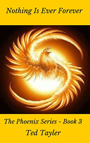 Book: Nothing Is Ever Forever (The Phoenix Book 3) by Ted Tayler