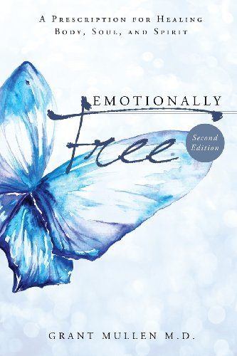 Emotionally Free - Second Edition: Second Edition a Prescription for Healing Body, Soul, and Spirit