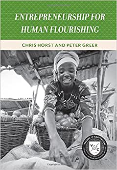 Entrepreneurship For Human Flourishing (Values And Capitalism)