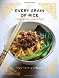 Every Grain of Rice: Simple Chinese Home Cooking Fuchsia Dunlop