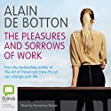 The Pleasures and Sorrows of Work Audiobook by Alain de Botton Narrated by Humphrey Bower