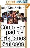 Como ser padres cristianos exitosos (Spanish Edition)