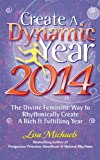 Create A Dynamic Year 2014: The Divine Feminine Way to Rhythmically Create A Rich & Fulfilling Year