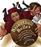 Sue Macy Basketball Belles: How Two Teams and One Scrappy Player Put Women's Hoops on the Map