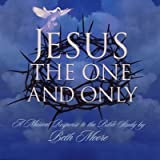 Jesus the One and Only: A Musical Response to the Bible Study by Beth Moore