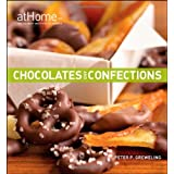 Chocolates and Confections at Home with The Culinary Institute of America ~ Peter Greweling