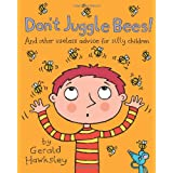 Don't Juggle Bees! And Other Useless Advice For Silly Childrenby Gerald Hawksley