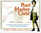 Pearl Harbor Child: A Child's View of Pearl Harbor--From Attack to Peace