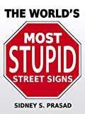 img - for THE WORLD'S MOST STUPID STREET SIGNS book / textbook / text book