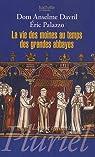 La vie des moines au temps des grandes abbayes : Xe-XIIIe si�cles par Davril