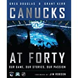 Canucks at 40: Our Game, Our Stories, Our Passionby Greg Douglas