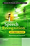img - for Speech Recognition Over Digital Channels: Robustness and Standards book / textbook / text book