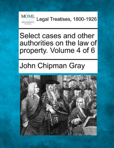 Select cases and other authorities on the law of property. Volume 4 of 6