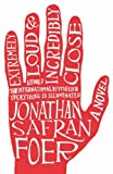 Extremely Loud and Incredibly Close: A Novel Jonathan Safran Foer
