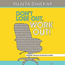 Dont Lose Out, Work Out! Audiobook by Rujuta Diwekar Narrated by Farah Bala