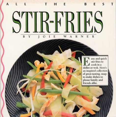 All the Best Stir-Fries by Joie Warner