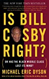 Is Bill Cosby Right?: Or Has the Black Middle Class Lost Its Mind? (0465017207) by Dyson, Michael Eric
