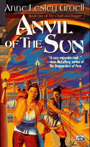 Anvil of the Sun (Cloak and Dagger, Bk 1), ANNE LESLEY GROELL
