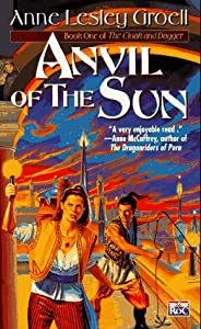 Anvil of the Sun: Book One of the Cloak and Dagger (Cloak and Dagger, Bk 1) by Anne Lesley Groell
