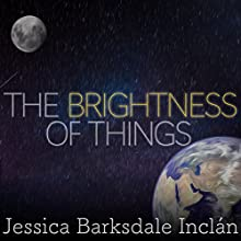 The Brightness of Things Audiobook by Jessica Barksdale Inclán Narrated by Tamara Marston