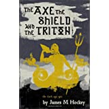 The Axe the Shield and the Triton (Tales of Bowdyn)by James M. Hockey