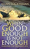 img - for When Good Enough Is Not Enough: Pursuing the Promised Life book / textbook / text book