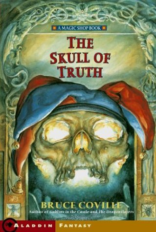 The Skull of Truth: A Magic Shop Book (Magic Shop Series , No 4), BRUCE COVILLE