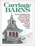 Carriage Barns: Sources of Building Plans, Kits, Products and Services to Help You Create a New Garage, Workshop, Stable, Backyard Office, Studio or Live-In with Old-Style Charm