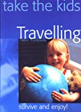 Take the Kids Travelling: Survive and Enjoy! (Take the Kids Traveling)