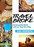 Travel: Travel Broke - The Secrets of Going Around the World with Less Than $30 a Day! (low budget travel, save money abroad, traveling cheap Book 1)