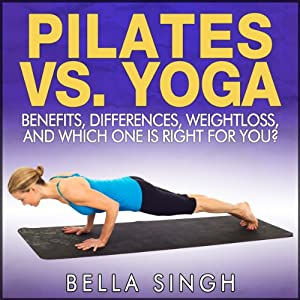 Pilates vs. Yoga: Benefits, Differences, Weightloss and Which is Right for You | [Bella Singh]