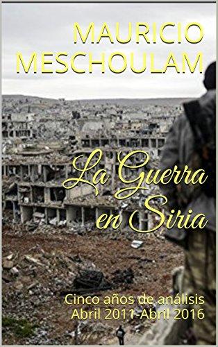 La Guerra en Siria: Cinco años de análisis Abril 2011-Abril 2016