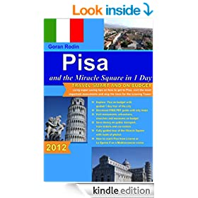 Pisa and the Miracle Square in 1 Day, 2012, Travel Smart and on Budget, visit the most important monuments in as little as 1 day (Goran Rodin Travel Guides - Travel Guidebook)